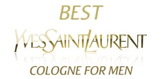 Top 12 Best Yves Saint Laurent (YSL) Cologne For Men 2018